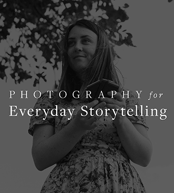 Photography for Everyday Storytelling